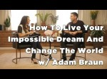 How To Change The World & Live Your Purpose – Marie Forleo & Adam Braun